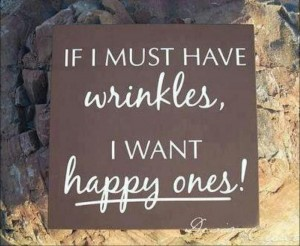 If I must have wrinkles I want happy ones