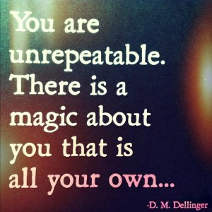 You are unrepeatable