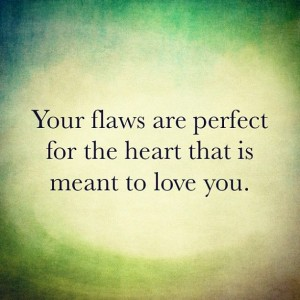 Your flaws are perfect